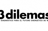 3 dilemas. Un diagnóstico para el futuro energético de México: CIDAC