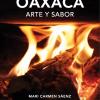 Presentan 'Oaxaca, arte y sabor' de Mari Carmen Sáenz, post mortem