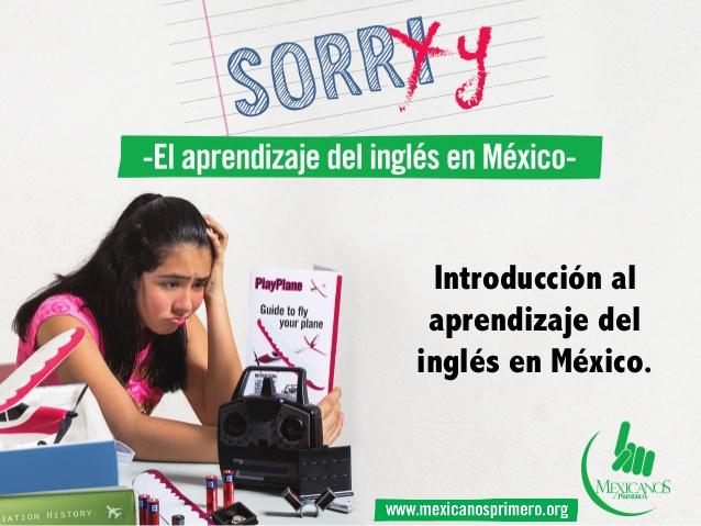 Fuente: http://image.slidesharecdn.com/presentacion-david-calderon-ok-150127124604-conversion-gate02/95/presentacin-del-estudio-sorry-el-aprendizaje-del-ingls-en-mxico-1-638.jpg?cb=1422384498